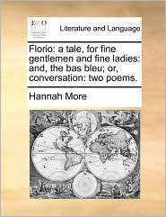 Florio: A Tale, For Fine Gentlemen And Fine Ladies: And, The Bas Bleu; Or, Conversation: Two Poems.