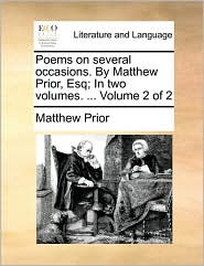 Poems on several occasions. By Matthew Prior, Esq; In two volumes. . Volume 2 of 2 - Matthew Prior