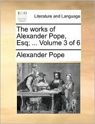 The works of Alexander Pope, Esq; ... Volume 3 of 6 - Alexander Pope
