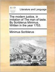 The modern justice, in imitation of The man of taste. By Scriblerus Minimus. Written in the year 1753. - Minimus Scriblerus