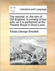 The reprisal: or, the tars of Old England. A comedy of two acts, as it is performed at the Theatre Royal in Drury-Lane. - Tobias George Smollett