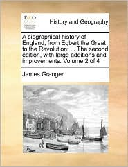 A biographical history of England, from Egbert the Great to the Revolution: . The second edition, with large additions and improvements. Volume 2 of 4 - James Granger
