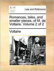 Romances, tales, and smaller pieces, of M. de Voltaire. Volume 2 of 2 - Voltaire