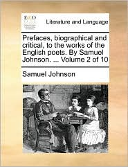 Prefaces, Biographical And Critical, To The Works Of The English Poets. By Samuel Johnson. ...  Volume 2 Of 10