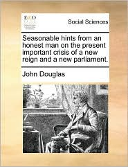 Seasonable hints from an honest man on the present important crisis of a new reign and a new parliament.