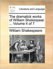 The dramatick works of William Shakespear. ... Volume 4 of 7 - William Shakespeare