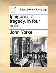 Iphigenia, A Tragedy, In Four Acts.