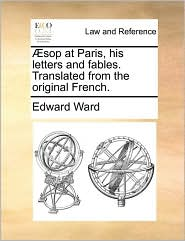 AEsop At Paris, His Letters And Fables. Translated From The Original French.