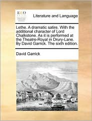 Lethe. A dramatic satire. With the additional character of Lord Chalkstone. As it is performed at the Theatre-Royal in Drury-Lane. By David Garrick. The sixth edition. - David Garrick