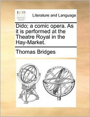 Dido; A Comic Opera. as It Is Performed at the Theatre Royal in the Hay-Market.