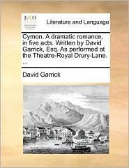 Cymon. A dramatic romance, in five acts. Written by David Garrick, Esq. As performed at the Theatre-Royal Drury-Lane. ... - David Garrick