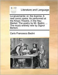 La Governante; Or, The Duenna. A New Comic Opera. As Performed At The King's Theatre, In The Hay-market. The Poetry By Mr. Badini,