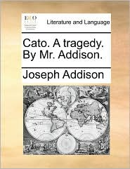 Cato. a Tragedy. by Mr. Addison.