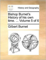 Bishop Burnet's History of his own time. ... Volume 5 of 6 - Gilbert Burnet