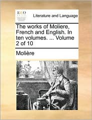 The Works of Moliere, French and English. in Ten Volumes. ... Volume 2 of 10 - Molire