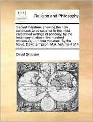 Sacred Literature: Shewing The Holy Scriptures To Be Superior To The Most Celebrated Writings Of Antiquity, By The Tes