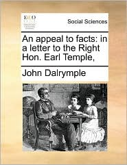 An appeal to facts: in a letter to the Right Hon. Earl Temple, - John Dalrymple