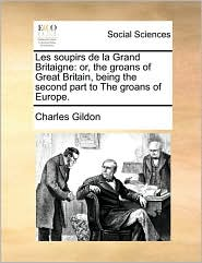 Les soupirs de la Grand Britaigne: or, the groans of Great Britain, being the second part to The groans of Europe. - Charles Gildon