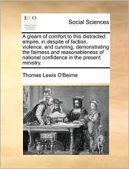 A gleam of comfort to this distracted empire, in despite of faction, violence, and cunning, demonstrating the fairness and reasonableness of national confidence in the present ministry. - Thomas Lewis O'Beirne