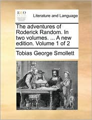 The adventures of Roderick Random. In two volumes. . A new edition. Volume 1 of 2