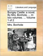 Bungay Castle: a novel. By Mrs. Bonhote. ... In two volumes. ... Volume 1 of 2 - Mrs. Bonhote
