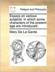 Essays on various subjects: in which some characters of the present age are introduced.