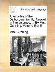 Anecdotes of the Delborough family. A novel. In five volumes. ... By Mrs. Gunning. Volume 5 of 5