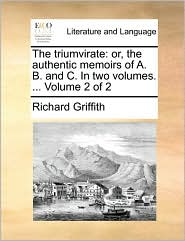 The triumvirate: or, the authentic memoirs of A. B. and C. In two volumes. ... Volume 2 of 2
