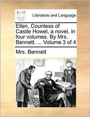 Ellen, Countess of Castle Howel, a novel, in four volumes. By Mrs. Bennett. ... Volume 3 of 4 - Mrs. Bennett