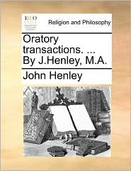Oratory transactions. ... By J.Henley, M.A.