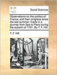 Observations On The Politics Of France, And Their Progress Since The Last Summer: Made In A Journey From Spa To Paris During The A