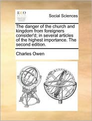 The danger of the church and kingdom from foreigners consider'd; in several articles of the highest importance. The second edition.
