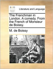The Frenchman in London. a Comedy. from the French of Monsieur de Boissy.
