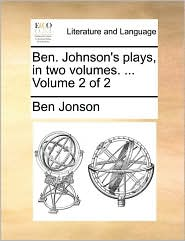 Ben. Johnson's plays, in two volumes. ... Volume 2 of 2 - Ben Jonson