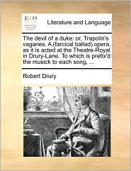 The devil of a duke: or, Trapolin's vagaries. A (farcical ballad) opera, as it is acted at the Theatre-Royal in Drury-Lane. To which is prefix'd the musick to each song, . - Robert Drury