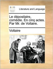 Le d positaire, com die. En cinq actes. Par Mr. de Voltaire. - Voltaire