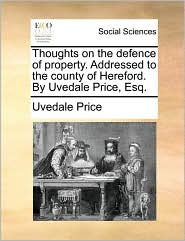 Thoughts On The Defence Of Property. Addressed To The County Of Hereford. By Uvedale Price, Esq.