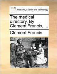 The medical directory. By Clement Francis, ... - Clement Francis