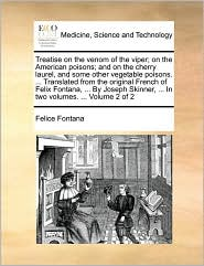 Treatise on the Venom of the Viper; On the American Poisons; And on the Cherry Laurel, and Some Other Vegetable Poisons. ... Translated from the Origi