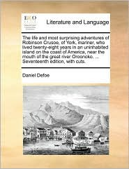 The life and most surprising adventures of Robinson Crusoe, of York, mariner, who lived twenty-eight years in an uninhabited island on the coast of America, near the mouth of the great river Oroonoko. ... Seventeenth edition, with cuts. - Daniel Defoe