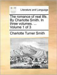 The Romance Of Real Life. By Charlotte Smith. In Three Volumes. ...  Volume 1 Of 3
