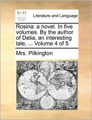 Rosina: a novel. In five volumes. By the author of Delia, an interesting tale, ... Volume 4 of 5 - Mrs. Pilkington