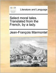 Select Moral Tales. Translated from the French, by a Lady.