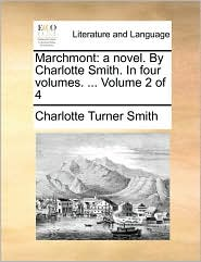 Marchmont: A Novel. By Charlotte Smith. In Four Volumes. ...  Volume 2 Of 4