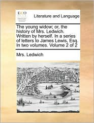 The young widow; or, the history of Mrs. Ledwich. Written by herself. In a series of letters to James Lewis, Esq. In two volumes. Volume 2 of 2