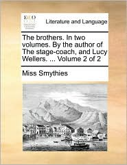 The brothers. In two volumes. By the author of The stage-coach, and Lucy Wellers. ... Volume 2 of 2 - Miss Smythies