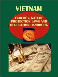 Vietnam Ecology and Nature Protection Laws and Regulation Handbook - IBP USA Staff