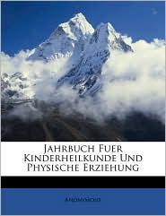 Jahrbuch Fuer Kinderheilkunde Und Physische Erziehung - Anonymous