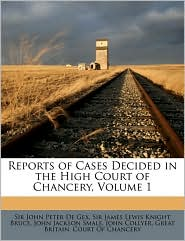 Reports of Cases Decided in the High Court of Chancery, Volume 1 - Created by Great Britain. Court Of Chancery, James Lewis Knight Bruce, John Peter De Gex
