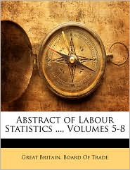 Abstract of Labour Statistics ..., Volumes 5-8